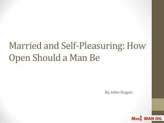 Married and Self-Pleasuring - How Open Should a Man Be
