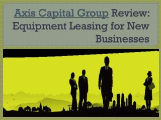Axis Capital Group Review: Equipment Leasing for New Busines