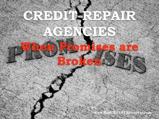 Credit Repair Agencies – When Promises are Broken