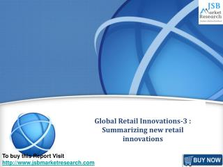 JSB Market Research: Global Retail Innovations-3 : Summarizi