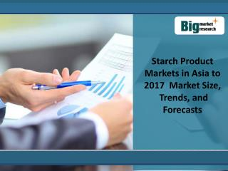 Starch Product Markets in Asia to 2017 - Market Size, Trends