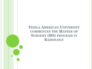 Texila American University commences the Master of Surgery (