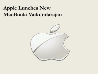 Apple Lunches New MacBook: Vaikundarajan