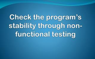 Check the program�s stability through non-functional testin