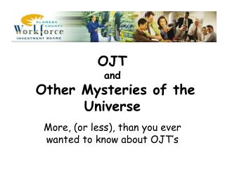OJT  and  Other Mysteries of the Universe
