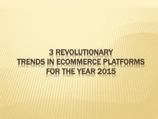 3 Revolutionary Trends in eCommerce Platforms for the Year 2