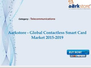 Aarkstore - Global Contactless Smart Card Market 2015-2019