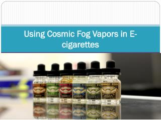 Using Cosmic Fog Vapors in E-cigarettes