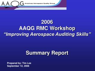 2006 AAQG RMC Workshop   Improving Aerospace Auditing Skills    Summary Report