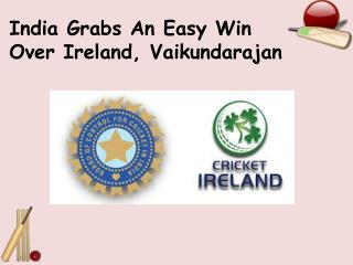 India Grabs An Easy Win Over Ireland, Vaikundarajan