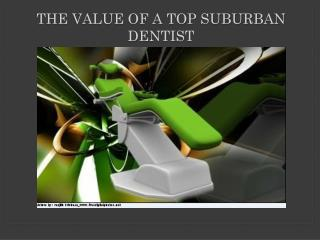 The Value of a top suburban dentist