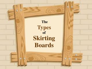 The Types of Skirting Boards