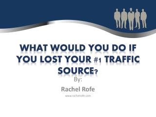 What would you do if you lost your #1 traffic source?