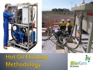 Hot Oil Flushing Methodology