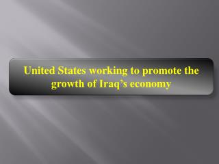 United States working to promote the growth of Iraq's econom