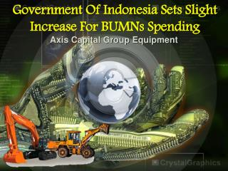 Government of Indonesia Sets Slight Increase For BUMNs Spend