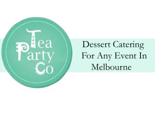Tea Party Co – Offers Dessert Catering For Any Event