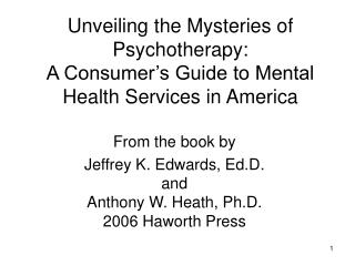 Unveiling the Mysteries of Psychotherapy: A Consumer s Guide to Mental Health Services in America