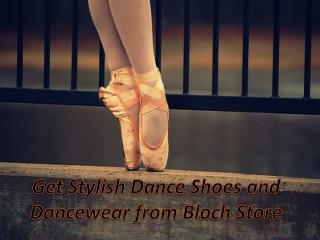 Get Stylish Dance Shoes and Dancewear from Bloch Store