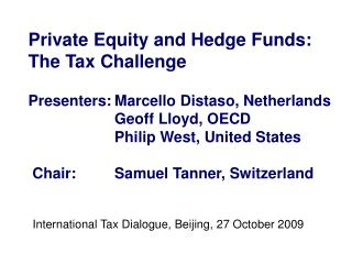 Private Equity and Hedge Funds:  The Tax Challenge  Presenters: Marcello Distaso, Netherlands    Geoff Lloyd, OECD   Phi