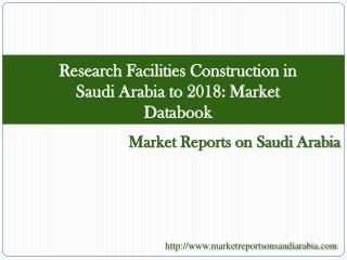 Research Facilities Construction in Saudi Arabia to 2018