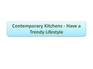 Contemporary Kitchens - Have a Trendy Lifestyle