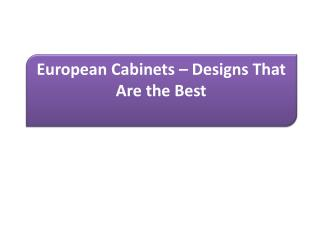 European Cabinets – Designs That Are the Best
