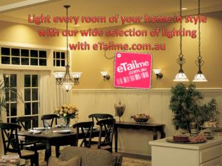 Light every room of your home in style with our wide selecti