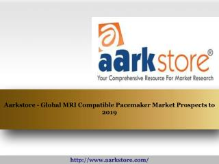 Aarkstore - Global MRI Compatible Pacemaker Market Prospects