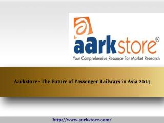 Aarkstore - The Future of Passenger Railways in Asia 2014