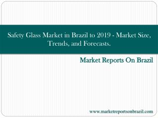 Safety Glass Market in Brazil to 2019 - Market Size, Trends, and Forecasts