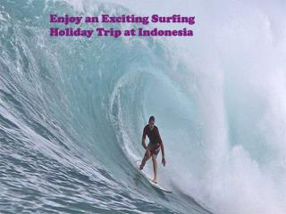 Enjoy an Exciting Surfing Holiday Trip at Indonesia