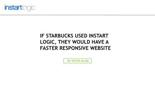 With Instart Logic, Starbucks would have a faster website