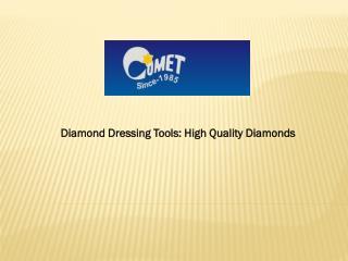 Diamond Dressing Tools: High Quality Diamonds