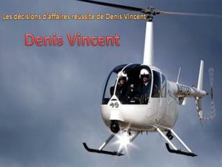 Les décisions d'affaires réussite de Denis Vincent