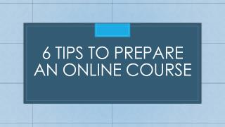6 Tips to Prepare an Online Course