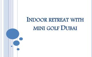 Indoor retreat with mini golf Dubai