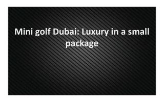 Mini golf Dubai: Luxury in a small package