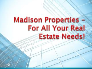 Madison Properties – For All Your Real Estate Needs