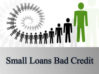 Small Loans Bad Credit To Meet Unforeseen Financial Problems