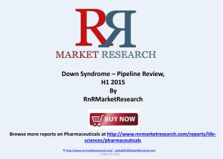 Down Syndrome Report and Market Analysis, H1 2015