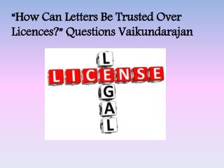 """How Can Letters Be Trusted Over Licences?"" Questions Vaikun"
