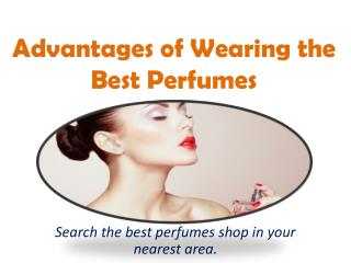 Advantages of Wearing the Best Perfumes