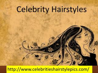 Celebrities Hair Styles