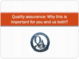 Quality assurance Why this is important for you and us both