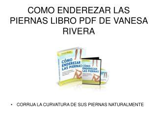Como Enderezar las Piernas libro pdf de Vanesa Rivera
