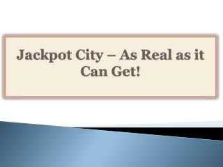 Jackpot City-As Real as it Can Get!