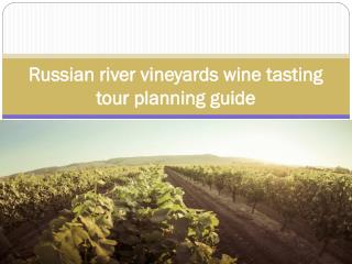 Russian river vineyards wine tasting tour planning guide