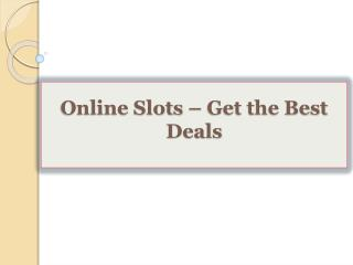 Online Slots-Get the Best Deals