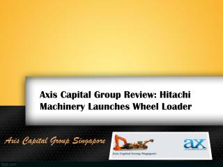 Axis Capital Group Review: Hitachi Machinery Launches Wheel